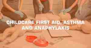 CHILDCARE FIRST AID ASTHMA AND ANAPHYLAXIS min