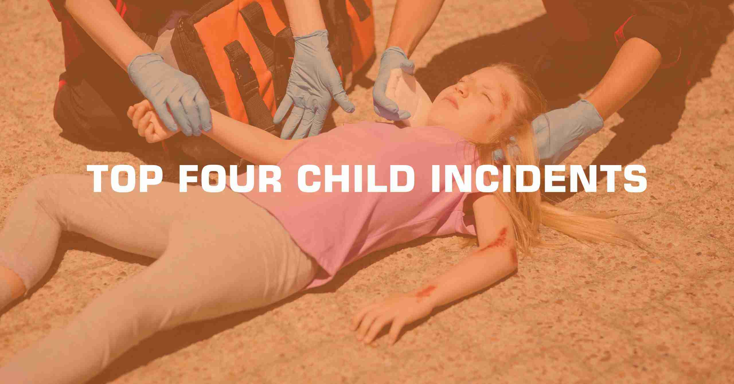 TOP FOUR CHILD INCIDENTS min scaled