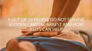9 out of 10 people do not survive sudden Cardiac Arrest and how AEDs can help